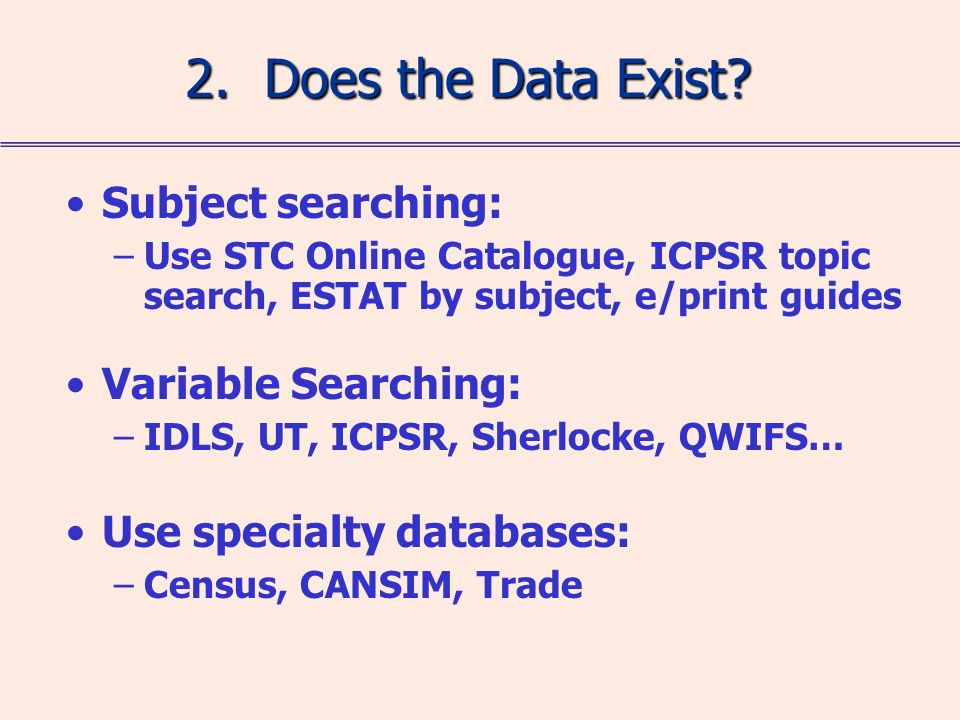 Subject searching: –Use STC Online Catalogue, ICPSR topic search, ESTAT by subject, e/print guides Variable Searching: –IDLS, UT, ICPSR, Sherlocke, QW