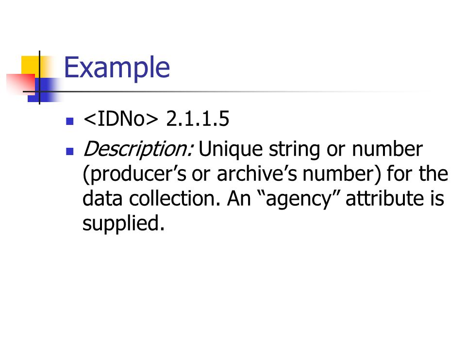 Example 2.1.1.5 Description: Unique string or number (producers or archives number) for the data collection. An agency attribute is supplied.