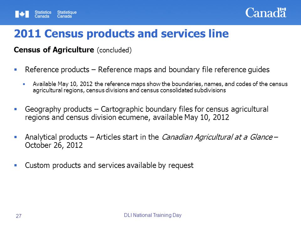 DLI National Training Day 27 2011 Census products and services line Census of Agriculture (concluded) Reference products – Reference maps and boundary