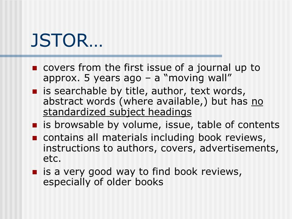 JSTOR… covers from the first issue of a journal up to approx.