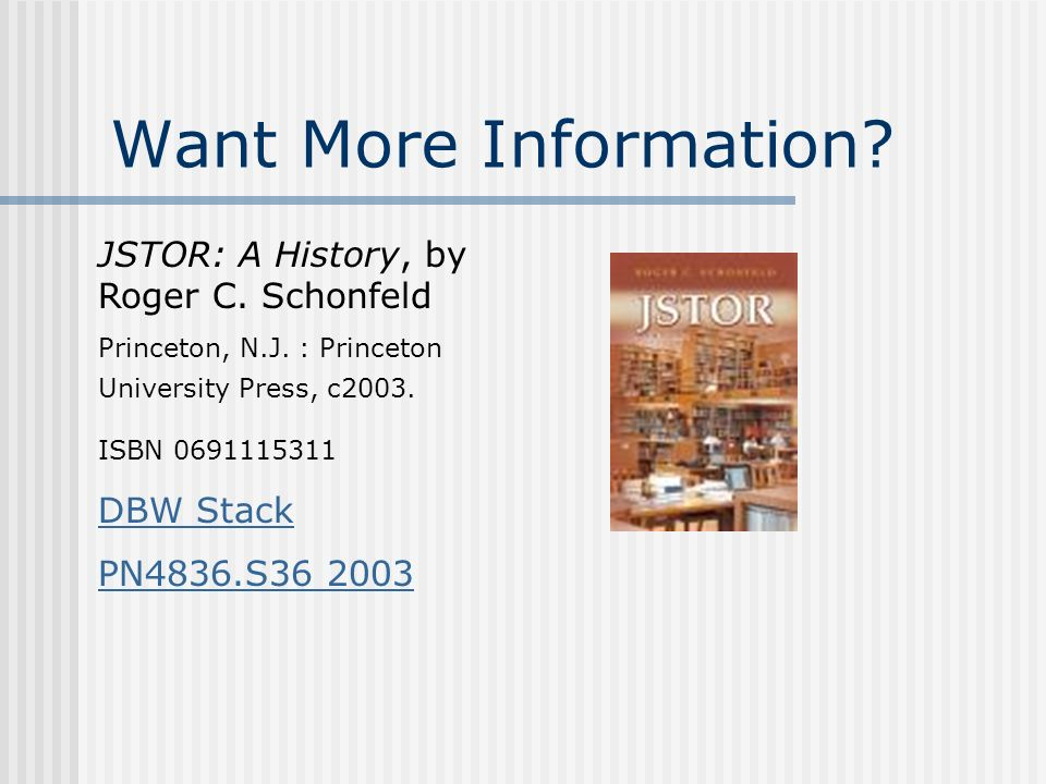 Want More Information. JSTOR: A History, by Roger C.