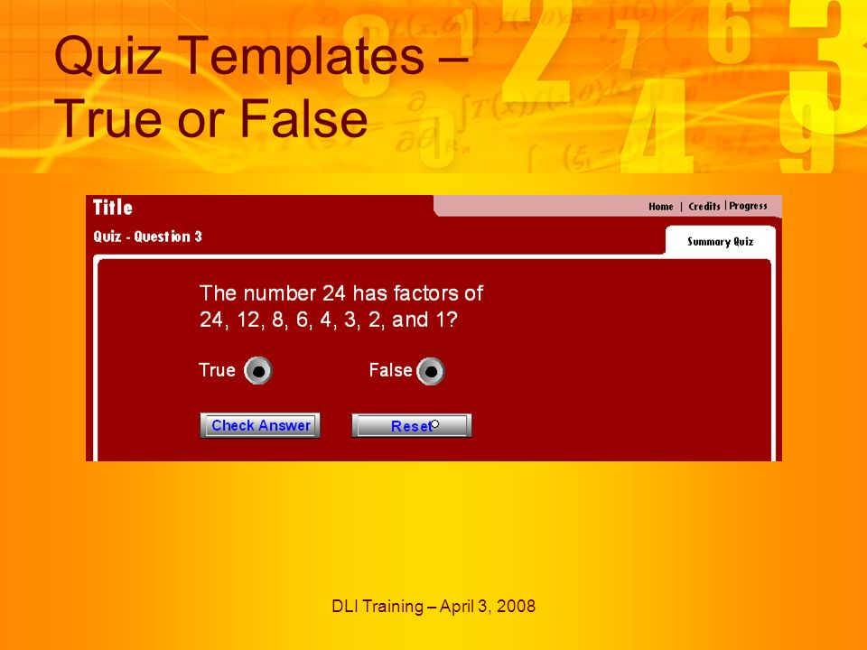 DLI Training – April 3, 2008 Quiz Templates – True or False