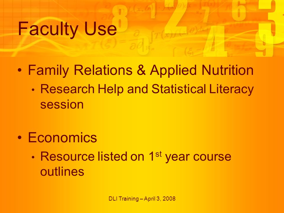 DLI Training – April 3, 2008 Faculty Use Family Relations & Applied Nutrition Research Help and Statistical Literacy session Economics Resource listed on 1 st year course outlines