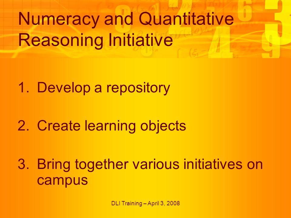 DLI Training – April 3, 2008 Next Steps More Learning Objects Statistics – PT Grad Student W&S 08 Mathematics – URA Summer 08 Chemistry – URA Summer 08 Economics – GTA Summer 08