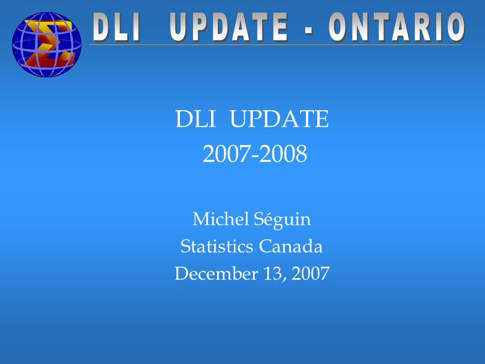 DLI UPDATE 2007-2008 Michel Séguin Statistics Canada December 13, 2007