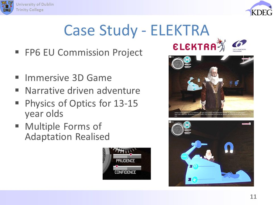 University of Dublin Trinity College Case Study - ELEKTRA 11 FP6 EU Commission Project Immersive 3D Game Narrative driven adventure Physics of Optics