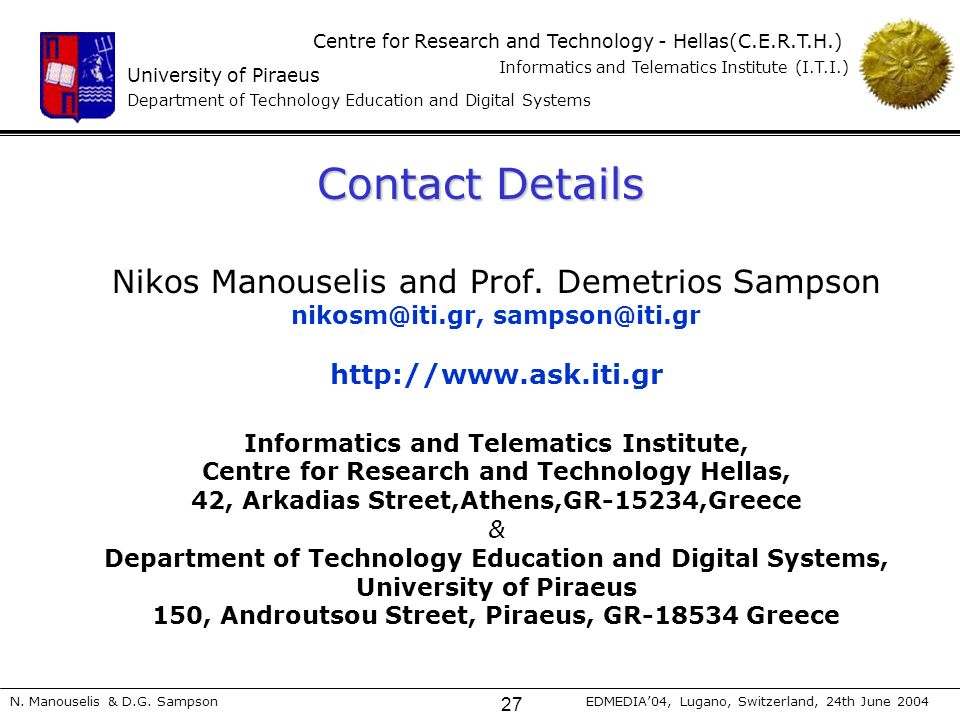 University of Piraeus Department of Technology Education and Digital Systems Centre for Research and Technology - Hellas(C.E.R.T.H.) Informatics and Telematics Institute (I.T.I.) N.