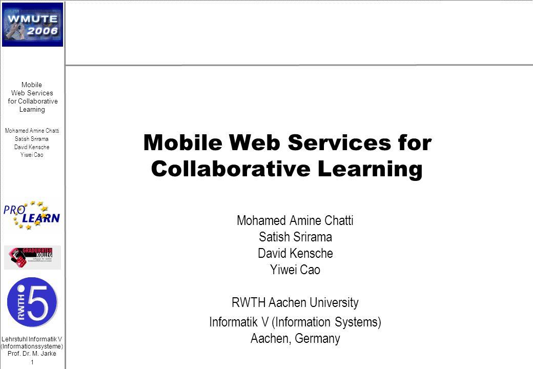Lehrstuhl Informatik V (Informationssysteme) Prof. Dr. M. Jarke Mohamed Amine Chatti Satish Srirama David Kensche Yiwei Cao 1 Mobile Web Services for
