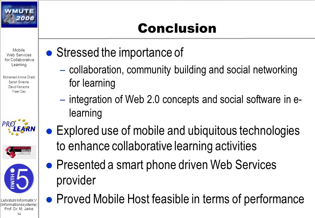Lehrstuhl Informatik V (Informationssysteme) Prof. Dr. M. Jarke Mohamed Amine Chatti Satish Srirama David Kensche Yiwei Cao 14 Mobile Web Services for