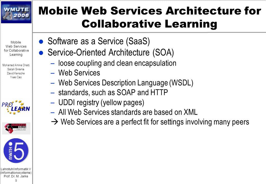 Lehrstuhl Informatik V (Informationssysteme) Prof. Dr. M. Jarke Mohamed Amine Chatti Satish Srirama David Kensche Yiwei Cao 9 Mobile Web Services for