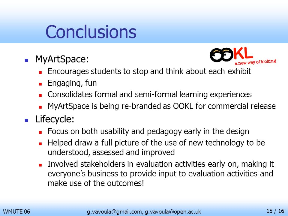 15 / 16 WMUTE 06g.vavoula@gmail.com, g.vavoula@open.ac.uk Conclusions MyArtSpace: Encourages students to stop and think about each exhibit Engaging, f