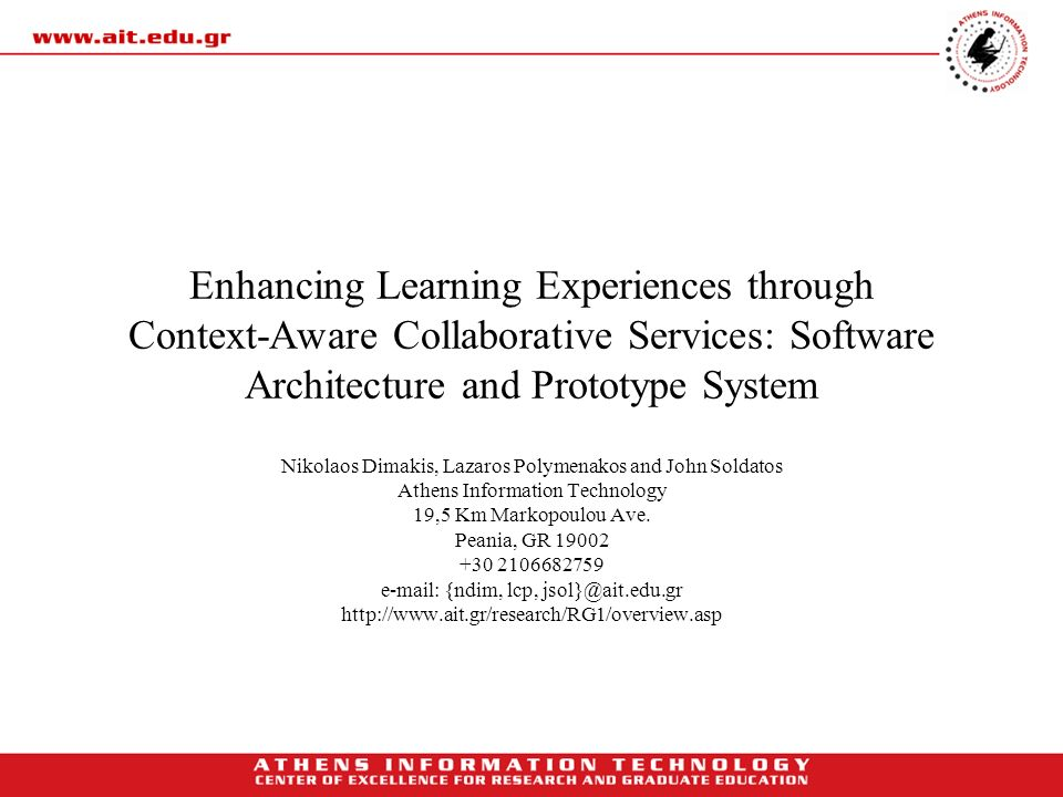 Enhancing Learning Experiences through Context-Aware Collaborative Services: Software Architecture and Prototype System Nikolaos Dimakis, Lazaros Poly