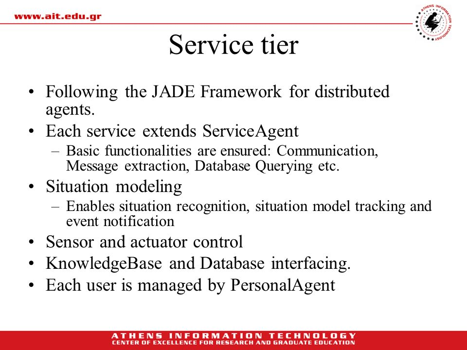 Service tier Following the JADE Framework for distributed agents. Each service extends ServiceAgent –Basic functionalities are ensured: Communication,
