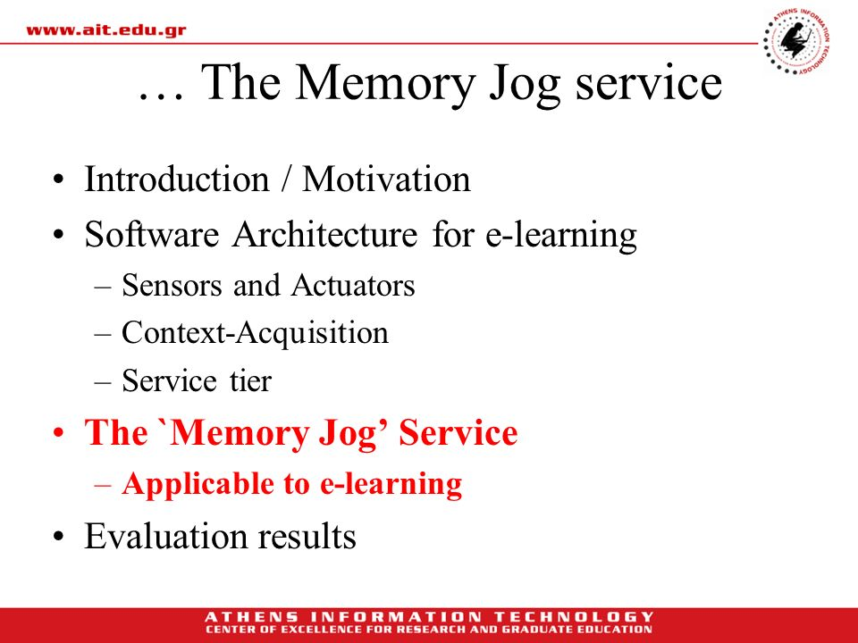 … The Memory Jog service Introduction / Motivation Software Architecture for e-learning –Sensors and Actuators –Context-Acquisition –Service tier The