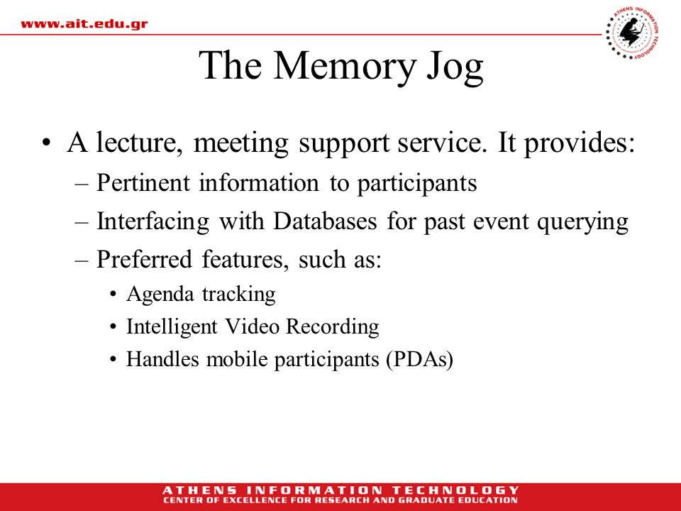 The Memory Jog A lecture, meeting support service. It provides: –Pertinent information to participants –Interfacing with Databases for past event quer