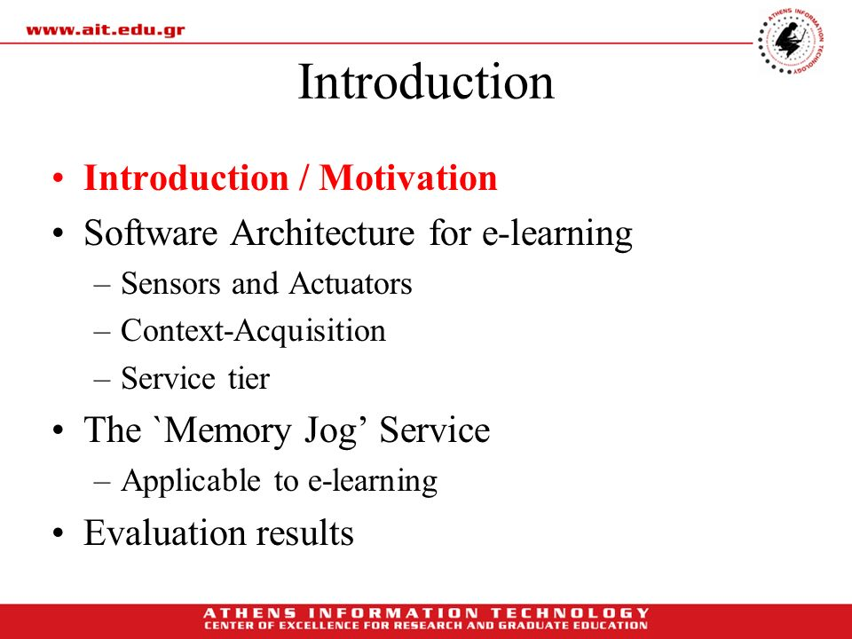 Introduction Introduction / Motivation Software Architecture for e-learning –Sensors and Actuators –Context-Acquisition –Service tier The `Memory Jog