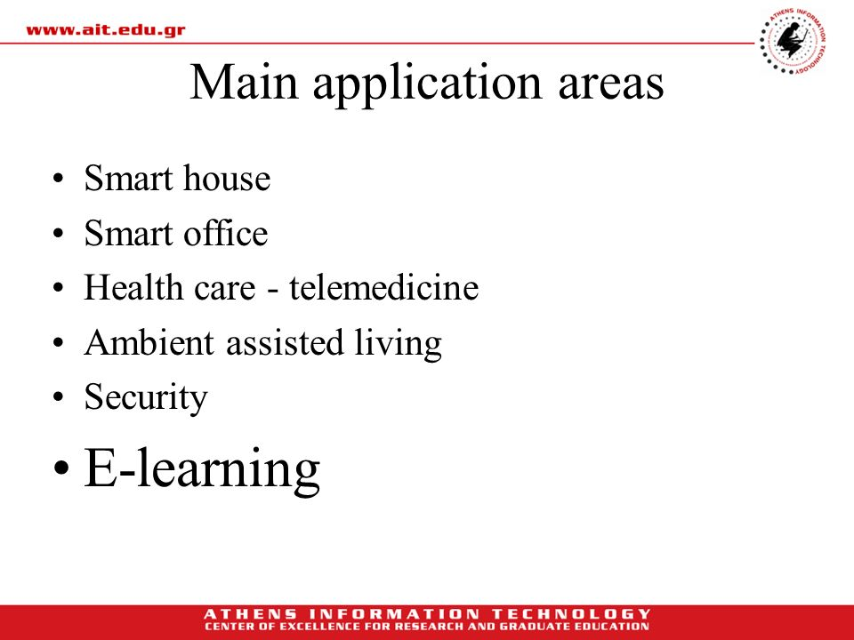 Main application areas Smart house Smart office Health care - telemedicine Ambient assisted living Security E-learning