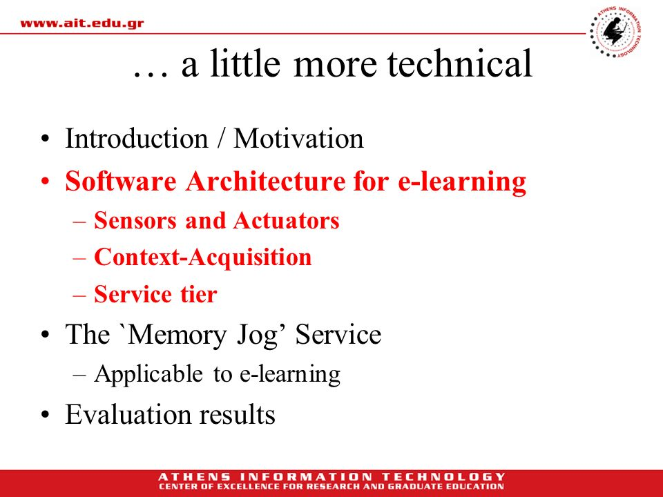 … a little more technical Introduction / Motivation Software Architecture for e-learning –Sensors and Actuators –Context-Acquisition –Service tier The