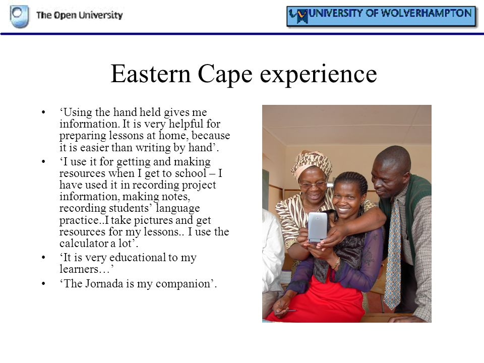 Eastern Cape experience Using the hand held gives me information. It is very helpful for preparing lessons at home, because it is easier than writing