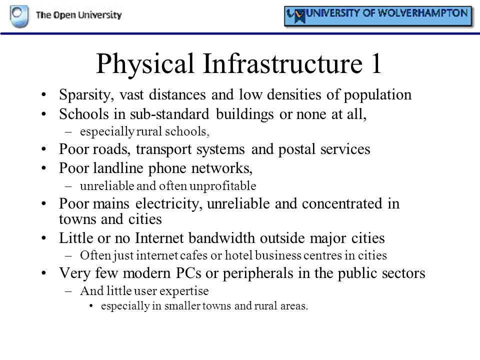 Physical Infrastructure 1 Sparsity, vast distances and low densities of population Schools in sub-standard buildings or none at all, –especially rural