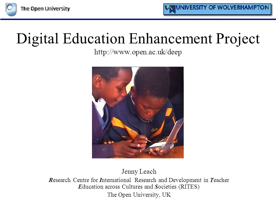 Digital Education Enhancement Project http://www.open.ac.uk/deep Jenny Leach Research Centre for International Research and Development in Teacher Edu