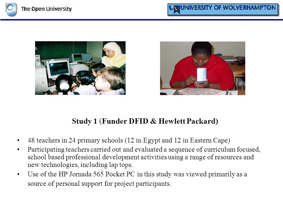 Study 1 (Funder DFID & Hewlett Packard) 48 teachers in 24 primary schools (12 in Egypt and 12 in Eastern Cape) Participating teachers carried out and