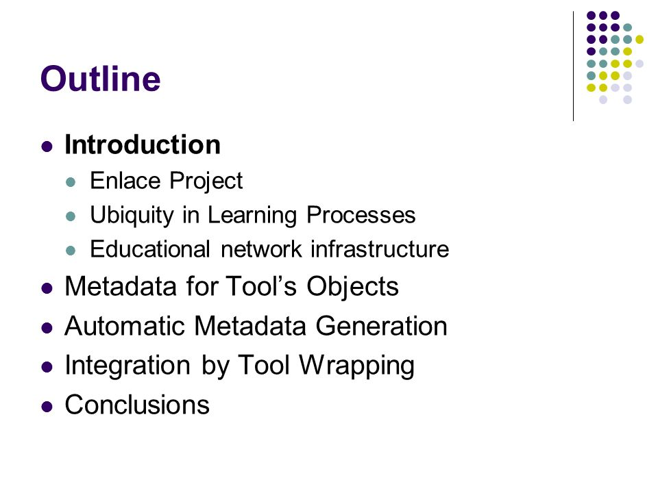 Outline Introduction Enlace Project Ubiquity in Learning Processes Educational network infrastructure Metadata for Tools Objects Automatic Metadata Ge