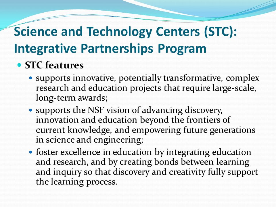 Science and Technology Centers (STC): Integrative Partnerships Program STC features supports innovative, potentially transformative, complex research