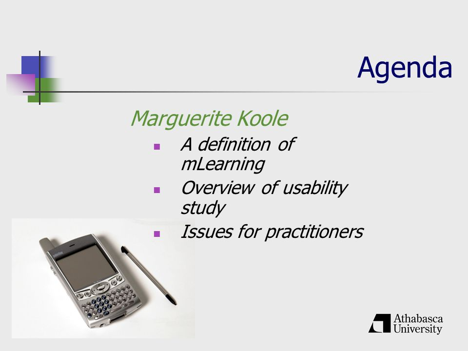 Agenda Marguerite Koole A definition of mLearning Overview of usability study Issues for practitioners