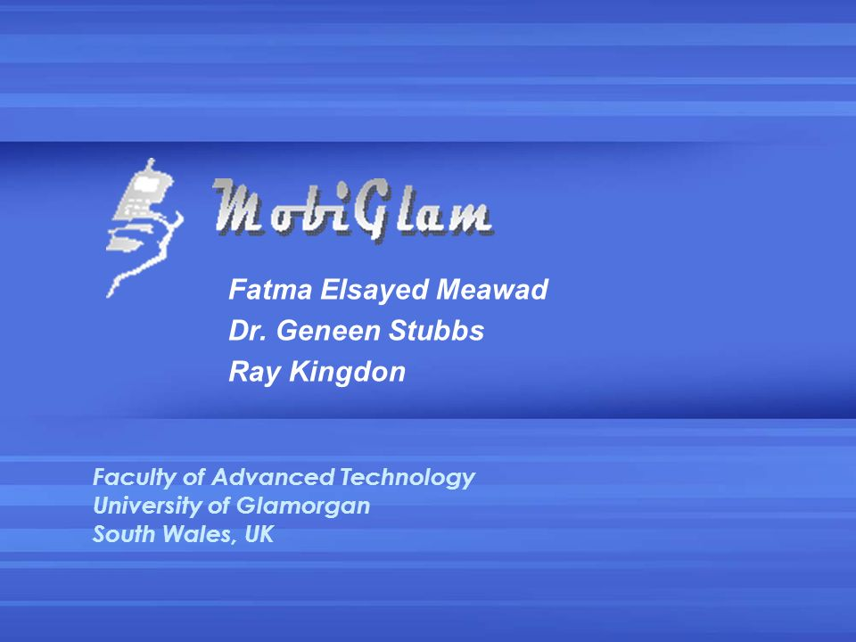 Fatma Elsayed Meawad Dr. Geneen Stubbs Ray Kingdon Faculty of Advanced Technology University of Glamorgan South Wales, UK