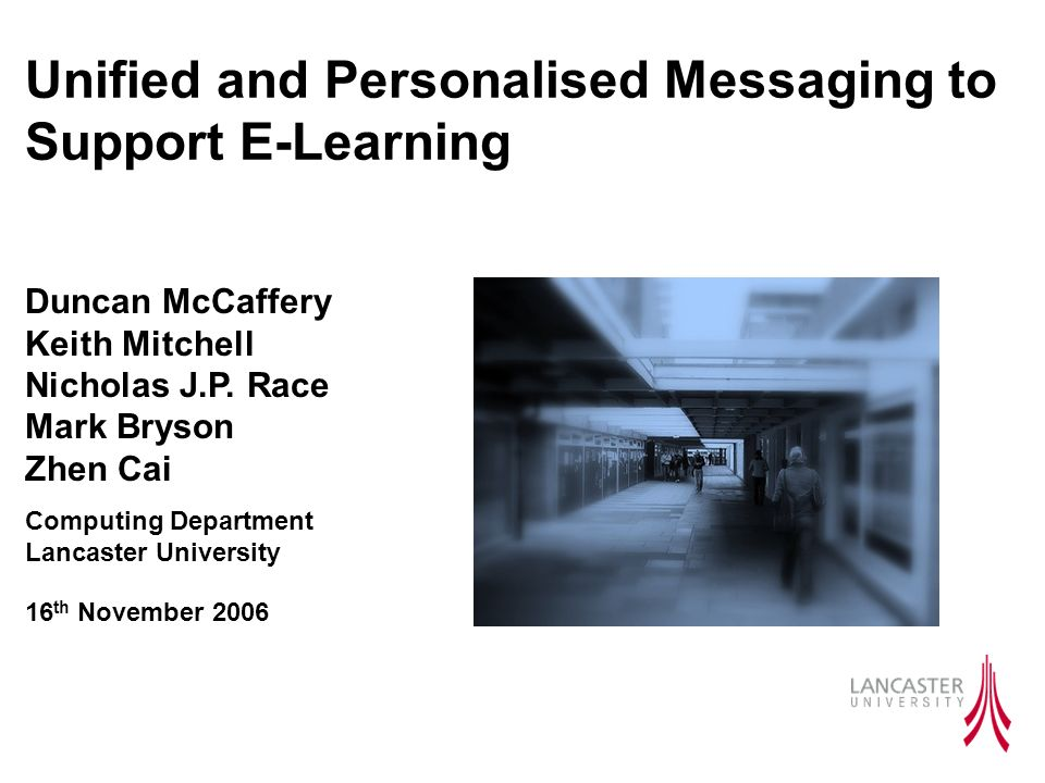 Unified and Personalised Messaging to Support E-Learning Duncan McCaffery Keith Mitchell Nicholas J.P.
