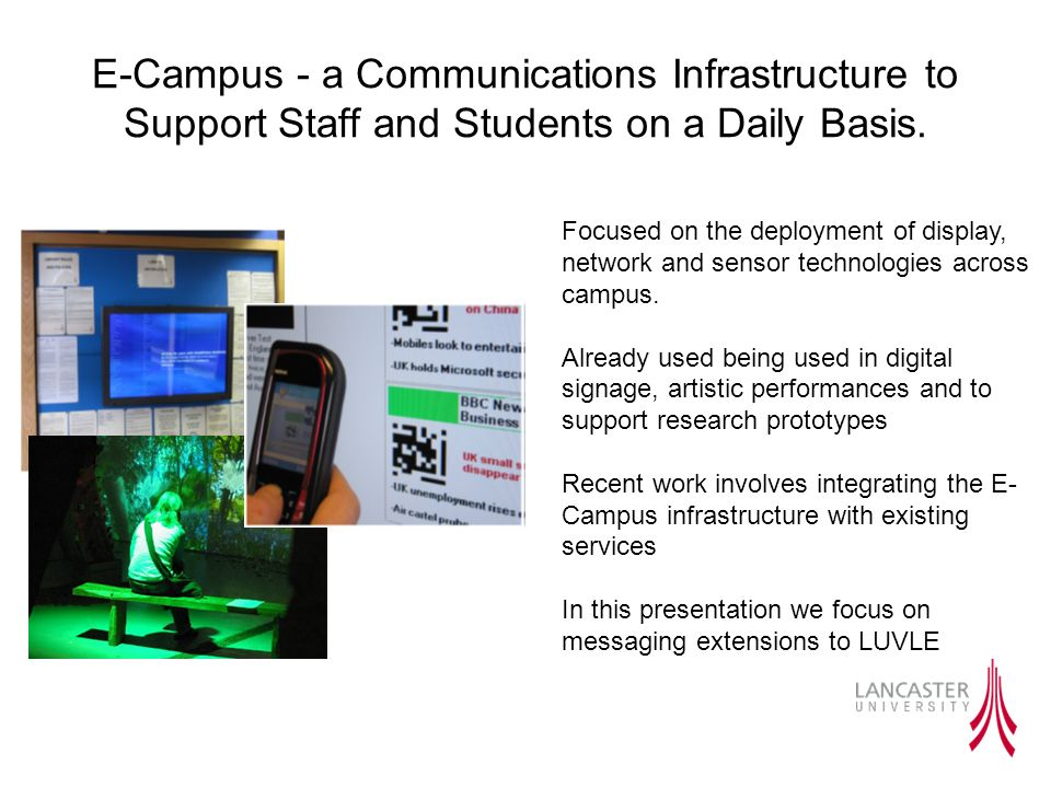 E-Campus - a Communications Infrastructure to Support Staff and Students on a Daily Basis. Focused on the deployment of display, network and sensor te