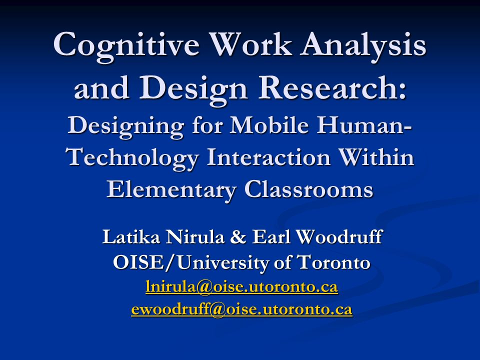 Cognitive Work Analysis and Design Research: Designing for Mobile Human- Technology Interaction Within Elementary Classrooms Latika Nirula & Earl Wood