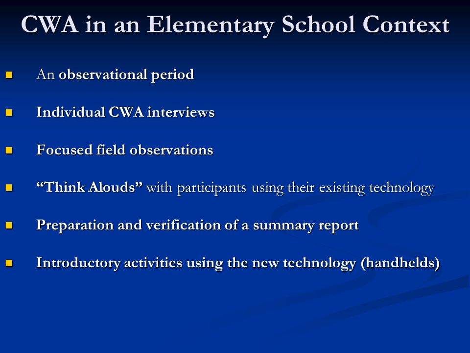 CWA in an Elementary School Context An observational period An observational period Individual CWA interviews Individual CWA interviews Focused field