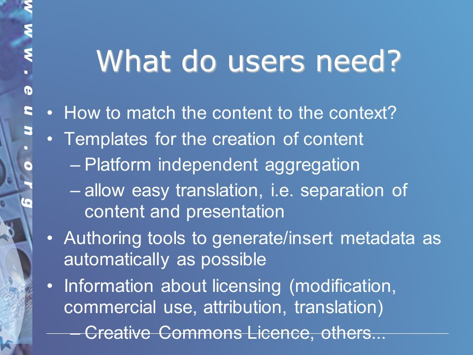 What do users need. How to match the content to the context.