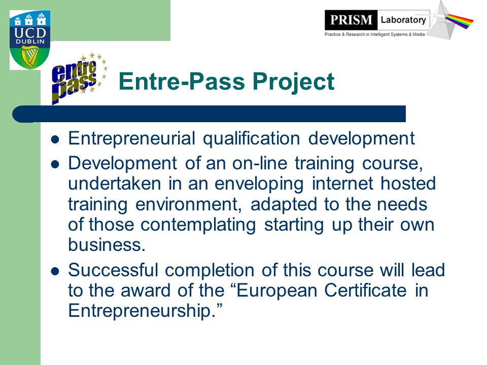 Entre-Pass Project Entrepreneurial qualification development Development of an on-line training course, undertaken in an enveloping internet hosted tr