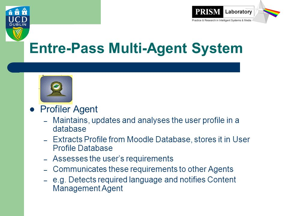Entre-Pass Multi-Agent System Profiler Agent – Maintains, updates and analyses the user profile in a database – Extracts Profile from Moodle Database,