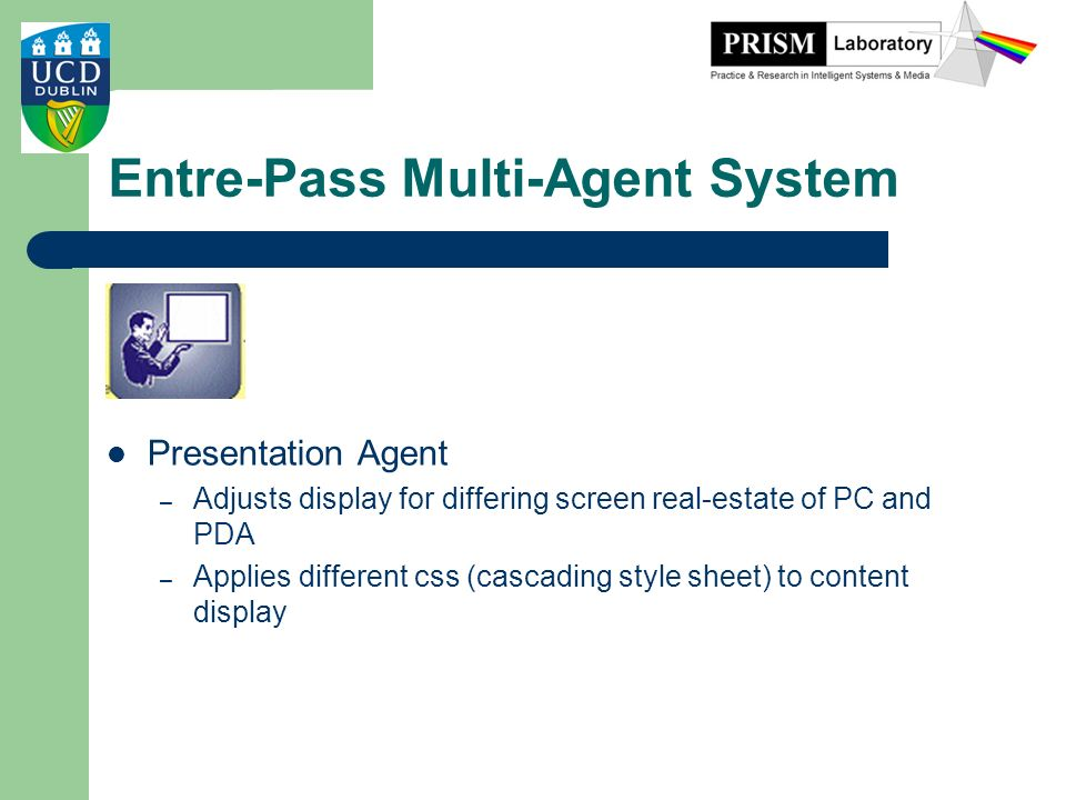Entre-Pass Multi-Agent System Presentation Agent – Adjusts display for differing screen real-estate of PC and PDA – Applies different css (cascading s