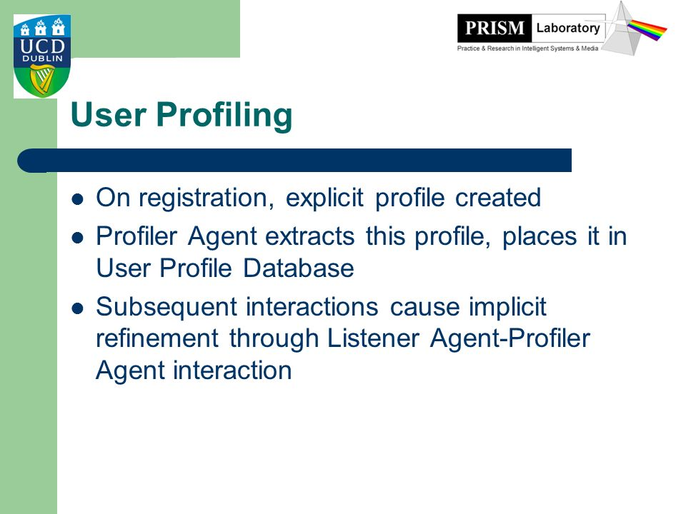 User Profiling On registration, explicit profile created Profiler Agent extracts this profile, places it in User Profile Database Subsequent interacti