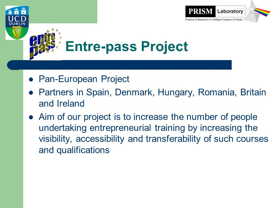 Entre-pass Project Pan-European Project Partners in Spain, Denmark, Hungary, Romania, Britain and Ireland Aim of our project is to increase the number