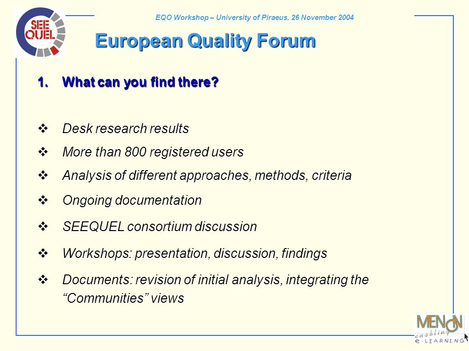 EQO Workshop – University of Piraeus, 26 November 2004 European Quality Forum 1.What can you find there? Desk research results Desk research results M