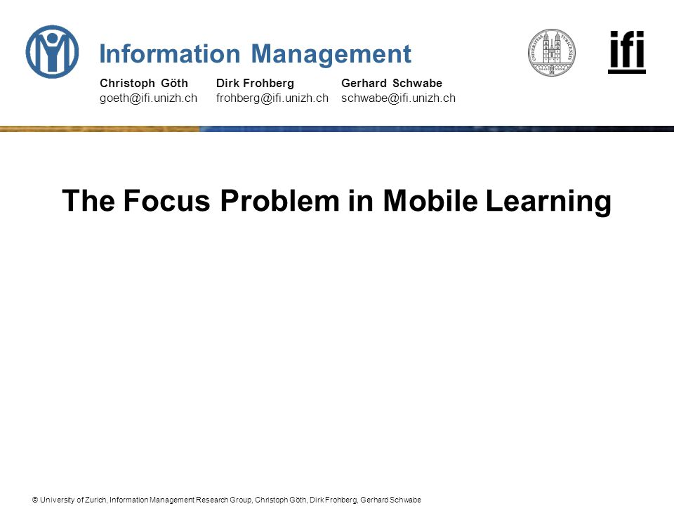 University of Zurich, Information Management Research Group, Christoph Göth, Dirk Frohberg, Gerhard Schwabe Seite:12 User attention in the HCI research area Kristoffersen and Ljungberg explore the common problem of many mobile application in an empirical study The direct manipulation style (transferred from the desktop applications) demands too high level of visual attention for mobile usage Pascoe et al.