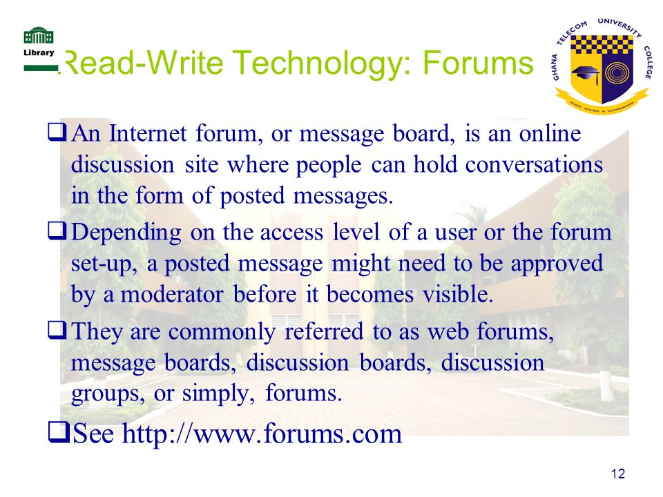 12 Read-Write Technology: Forums An Internet forum, or message board, is an online discussion site where people can hold conversations in the form of
