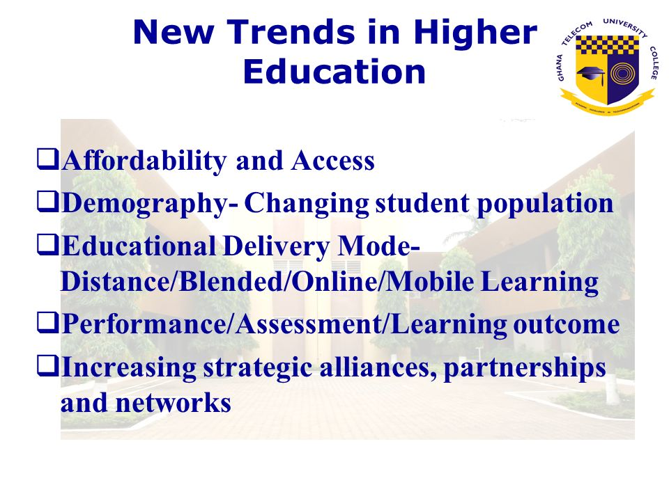 New Trends in Higher Education Affordability and Access Demography- Changing student population Educational Delivery Mode- Distance/Blended/Online/Mob