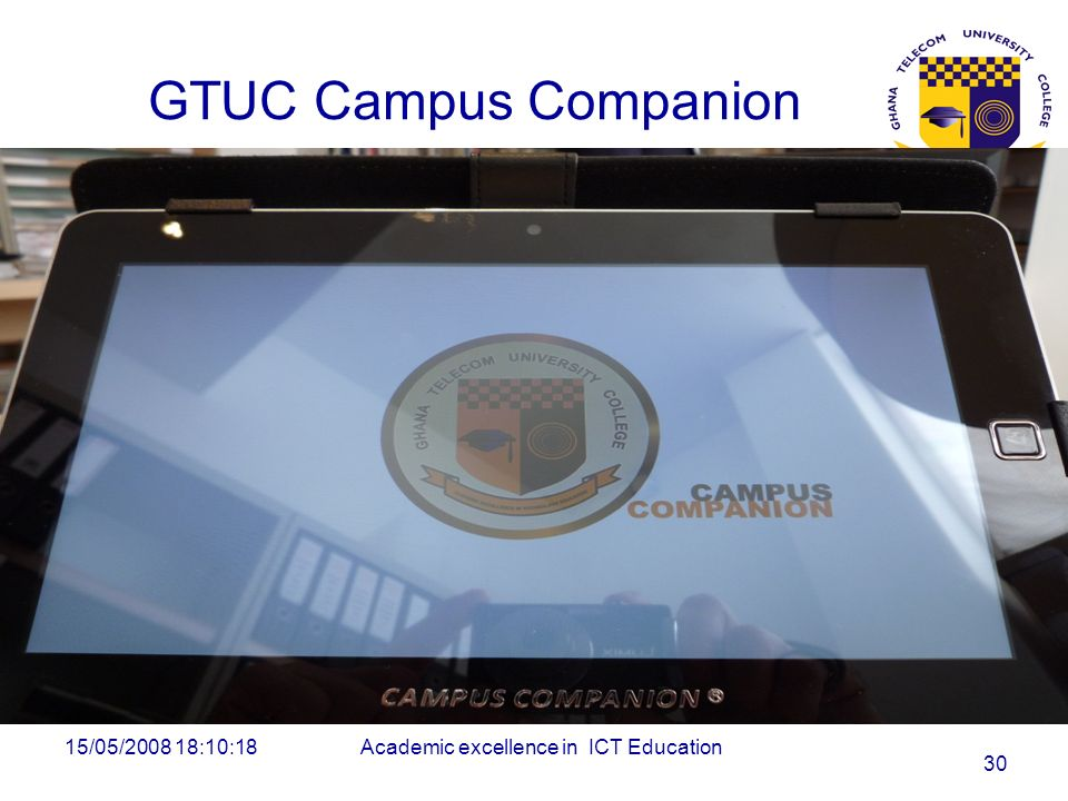 GTUC Campus Companion 15/05/2008 18:10:18Academic excellence in ICT Education 30