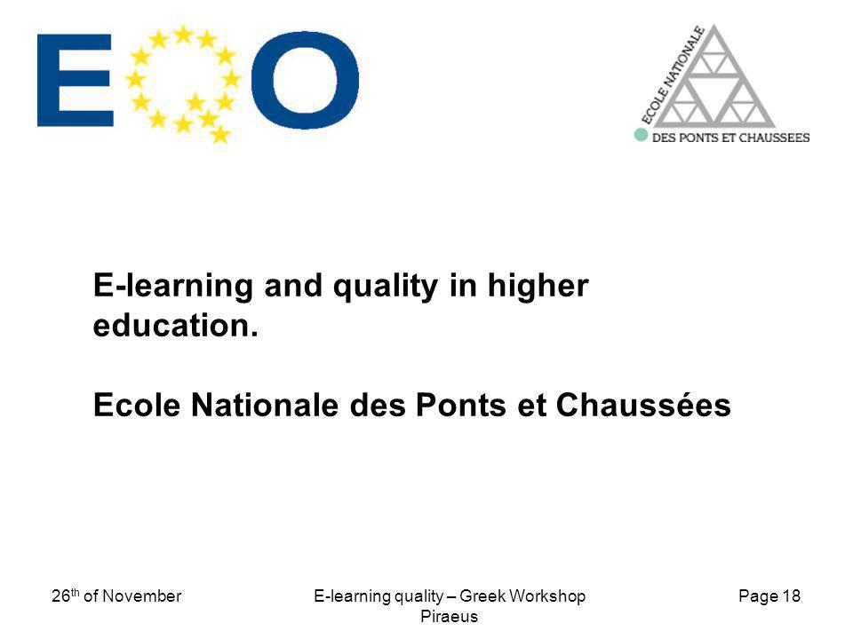 Page 18 26 th of NovemberE-learning quality – Greek Workshop Piraeus E-learning and quality in higher education. Ecole Nationale des Ponts et Chaussée