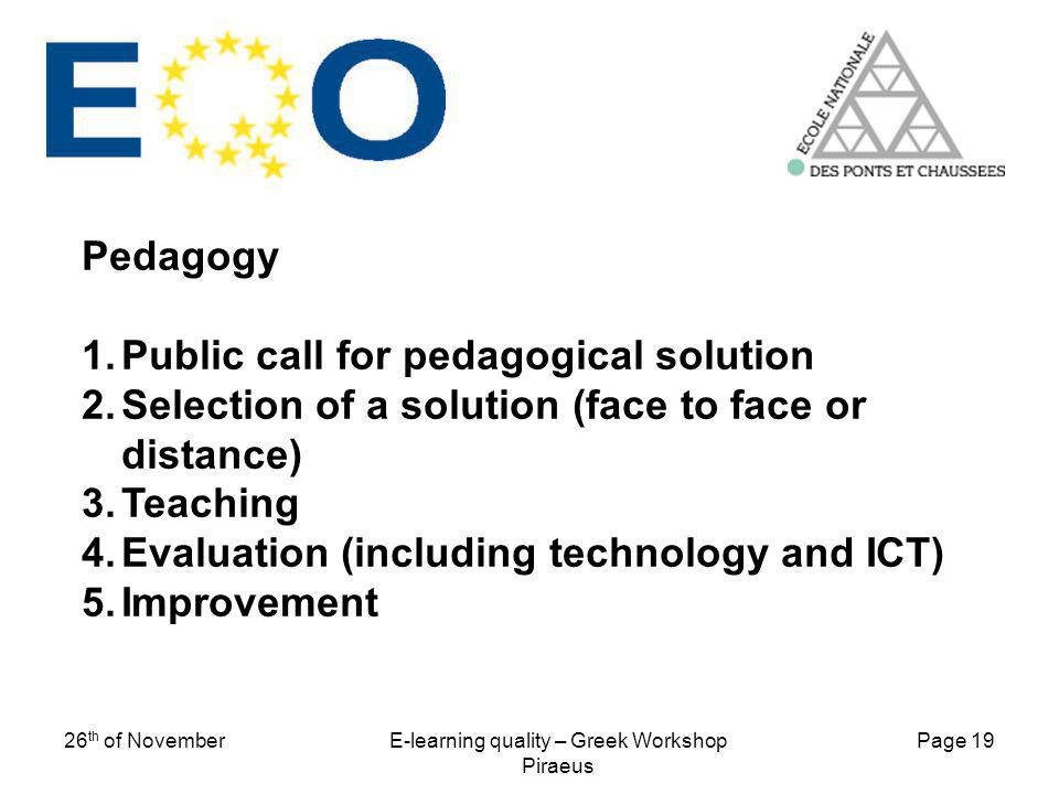Page 19 26 th of NovemberE-learning quality – Greek Workshop Piraeus Pedagogy 1.Public call for pedagogical solution 2.Selection of a solution (face t