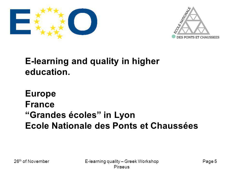 Page 5 26 th of NovemberE-learning quality – Greek Workshop Piraeus E-learning and quality in higher education. Europe France Grandes écoles in Lyon E