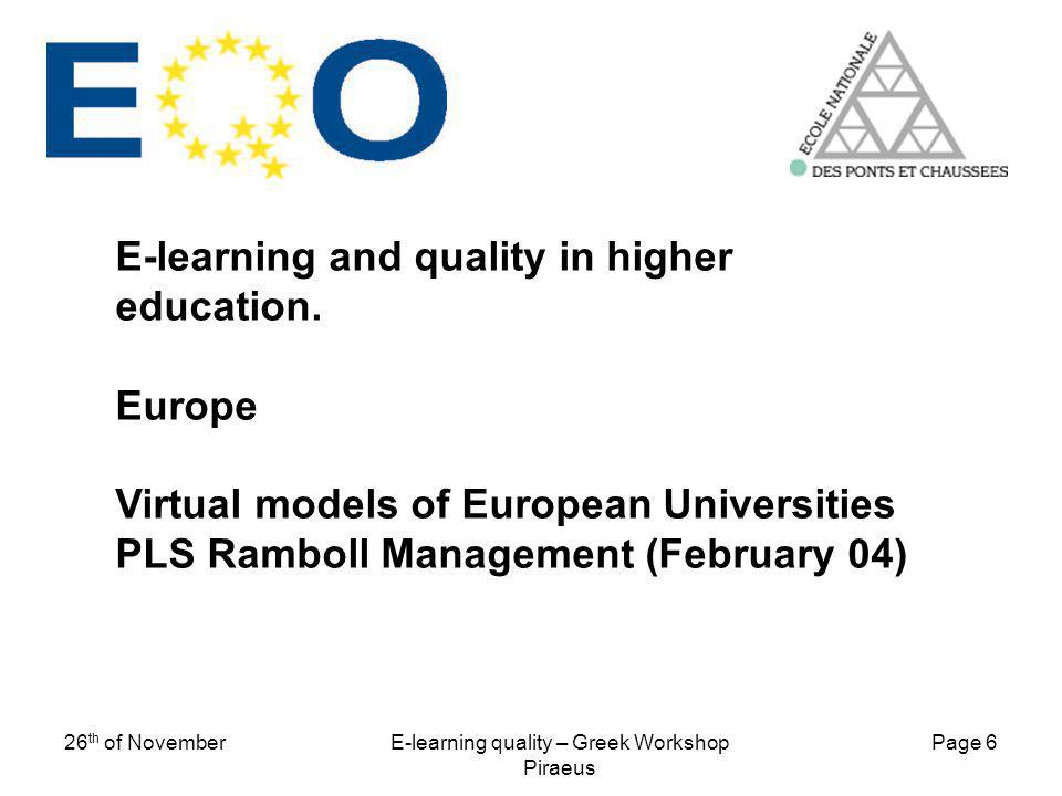 Page 6 26 th of NovemberE-learning quality – Greek Workshop Piraeus E-learning and quality in higher education. Europe Virtual models of European Univ