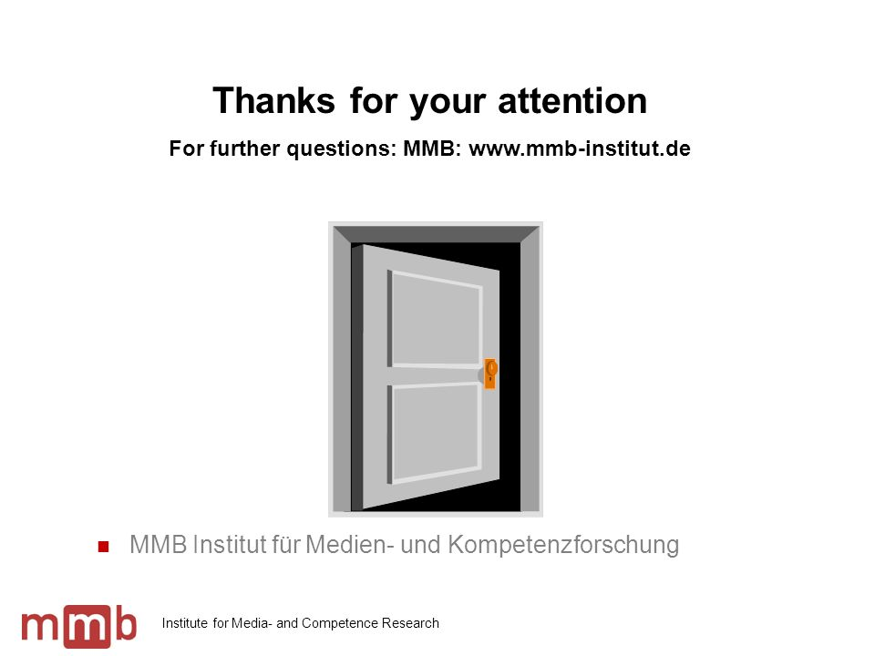 Institute for Media- and Competence Research MMB Institut für Medien- und Kompetenzforschung Thanks for your attention For further questions: MMB: www.mmb-institut.de